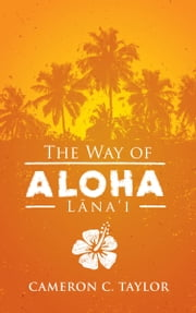 The Way of Aloha: Lanai ebook by Cameron C Taylor