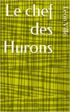 Le chef des Hurons ebook by Léon Ville