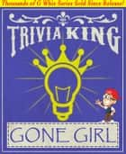 Gone Girl - Trivia King! ebook by G Whiz