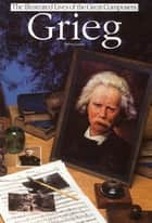 Grieg: Illustrated Lives Of The Great Composers ebook by Robert Layton