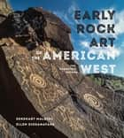 Early Rock Art of the American West - The Geometric Enigma ebook by Ekkehart Malotki, Ellen Dissanayake