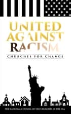 United Against Racism - Churches for Change ebook by National Council of Churches of Christ in the USA