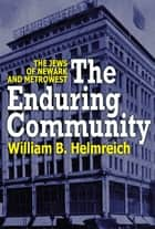 The Enduring Community - The Jews of Newark and MetroWest ebook by William Helmreich