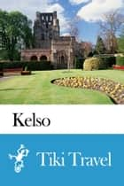 Kelso (Scotland) Travel Guide - Tiki Travel ebook by Tiki Travel