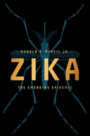 Zika: The Emerging Epidemic ebook by Donald G. McNeil Jr.