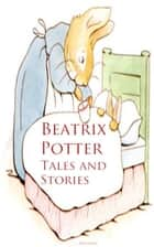 Beatrix Potter: Tales and Stories ebook by Beatrix Potter