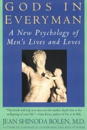 Gods in Everyman - Archetypes That Shape Men's Lives ebook by Jean Shinoda Bolen, M.D.