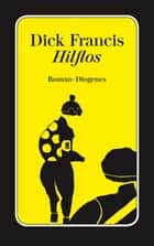 Hilflos ebook by Dick Francis, Nikolaus Stingl