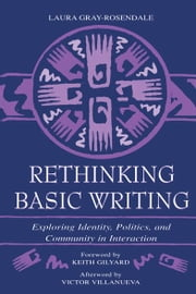 Rethinking Basic Writing - Exploring Identity, Politics, and Community in interaction ebook by Laura Gray-Rosendale