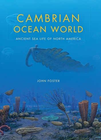 Cambrian Ocean World - Ancient Sea Life of North America ebook by John Foster