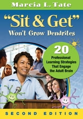 """Sit and Get"" Won't Grow Dendrites - 20 Professional Learning Strategies That Engage the Adult Brain ebook by Marcia L. Tate"