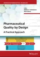 Pharmaceutical Quality by Design - A Practical Approach ebook by Walkiria S. Schlindwein, Mark Gibson