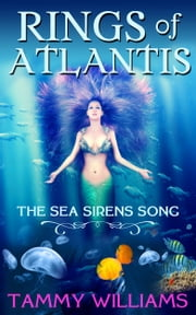 Rings of Atlantis - The Sea Sirens Song ebook by Tammy Williams