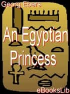 Egyptian Princess ebook by Georg Ebers