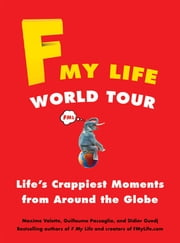 F My Life World Tour - Life's Crappiest Moments from Around the Globe ebook by Maxime Valette,Guillaume Passaglia,Didier Guedj