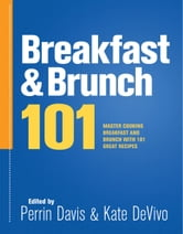 Breakfast & Brunch 101 - Master Breakfast and Brunch with 101 Great Recipes ebook by