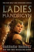 The Ladies of Mandrigyn ebook by Barbara Hambly