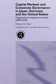 Capital Markets and Corporate Governance in Japan, Germany and the United States - Organizational Response to Market Inefficiencies ebook by Helmut Dietl
