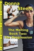 The Progression - Book Two - The Melting, #2 ebook by Donna Steele