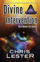 Divine Intervention: Tales of Metamor City, Vol. 2 ebook by Chris Lester