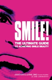 Smile! - The Ultimate Guide to Achieving Smile Beauty ebook by Jane Larkworthy,Mariska Hargitay,Jonathan B. Levine