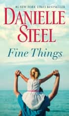 Fine Things - A Novel ebook by Danielle Steel