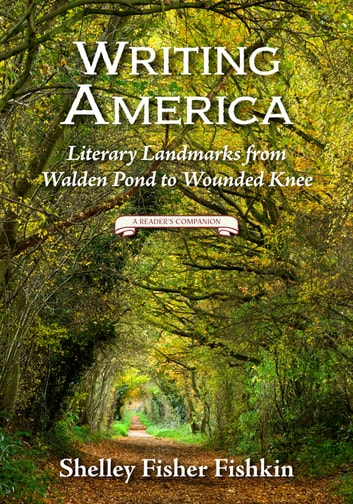Writing America - Literary Landmarks from Walden Pond to Wounded Knee (A Reader's Companion) ebook by Shelley Fisher Fishkin