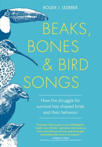 Beaks, Bones and Bird Songs - How the Struggle for Survival Has Shaped Birds and Their Behavior ebook by Roger Lederer