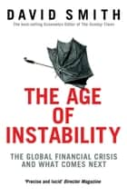 The Age of Instability: The Global Financial Crisis and What Comes Next ebook by David Smith