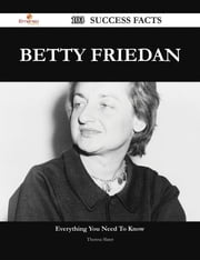 Betty Friedan 103 Success Facts - Everything you need to know about Betty Friedan ebook by Theresa Slater