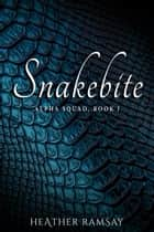 Snakebite, Alpha Squad Book 1 ebook by Heather Ramsay