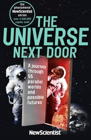 The Universe Next Door - A Journey Through 55 Parallel Worlds and Possible Futures ebook by New Scientist