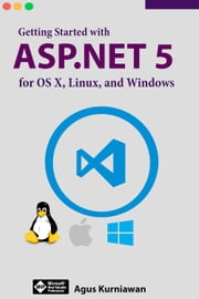Getting Started with ASP.NET 5 for OS X, Linux, and Windows ebook by Agus Kurniawan
