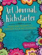 Art Journal Kickstarter - Pages and Prompts to Energize Your Art Journals ebook by Kristy Conlin
