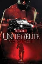 Unité d'élite - H.E.R.O., T1 ebook by Victoria Sue