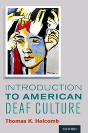 Introduction to American Deaf Culture ebook by Thomas K. Holcomb