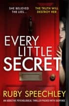 Every Little Secret - An addictive psychological thriller packed with suspense ebook by Ruby Speechley