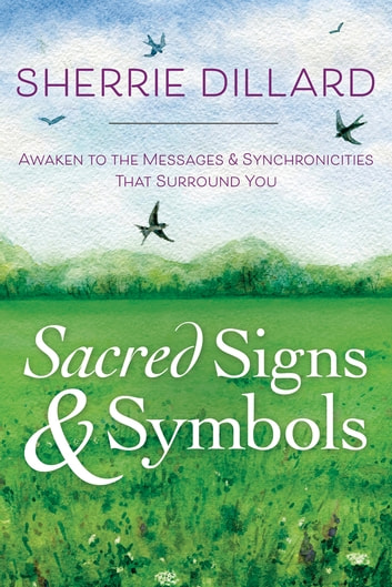 Sacred Signs & Symbols - Awaken to the Messages & Synchronicities That Surround You ebook by Sherrie Dillard