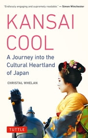 Kansai Cool - A Journey into the Cultural Heartland of Japan ebook by Christal Whelan