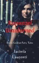 Rapunzel Unadorned (Erotic Lesbian Fairy Tales) ebook by Jacinta Laurenti