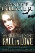 Vampires Don't Fall in Love - Vampire Mythicals, #1 ebook by Candice Gilmer