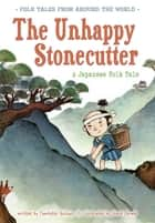 The Unhappy Stonecutter - A Japanese Folk Tale ebook by Charlotte Guillain, Steve Dorado