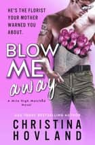 Blow Me Away - A laugh out loud, friends to lovers rom com! ebook by Christina Hovland