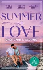 Summer Of Love: Once Upon A Wedding: Always the Best Man / Waking Up Wed / One Night with the Best Man ebook by Fiona Harper, Christy Jeffries, Amanda Berry