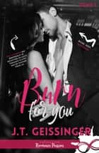 Burn for you - Slow Burn, T1 ebook by Rucher Lola, J.T. Geissinger