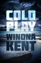 Cold Play ebook by Winona Kent