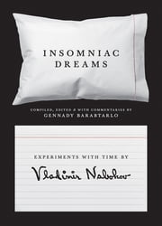 Insomniac Dreams - Experiments with Time by Vladimir Nabokov ebook by Vladimir Nabokov, Gennady Barabtarlo, Gennady Barabtarlo
