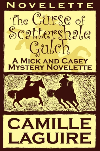 The Curse of Scattershale Gulch, a Mick and Casey Mystery Novelette ebook by Camille LaGuire