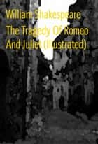 The Tragedy Of Romeo And Juliet (Illustrated) ebook by William Shakespeare