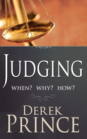 Judging: When? Why? How? ebook by Derek Prince